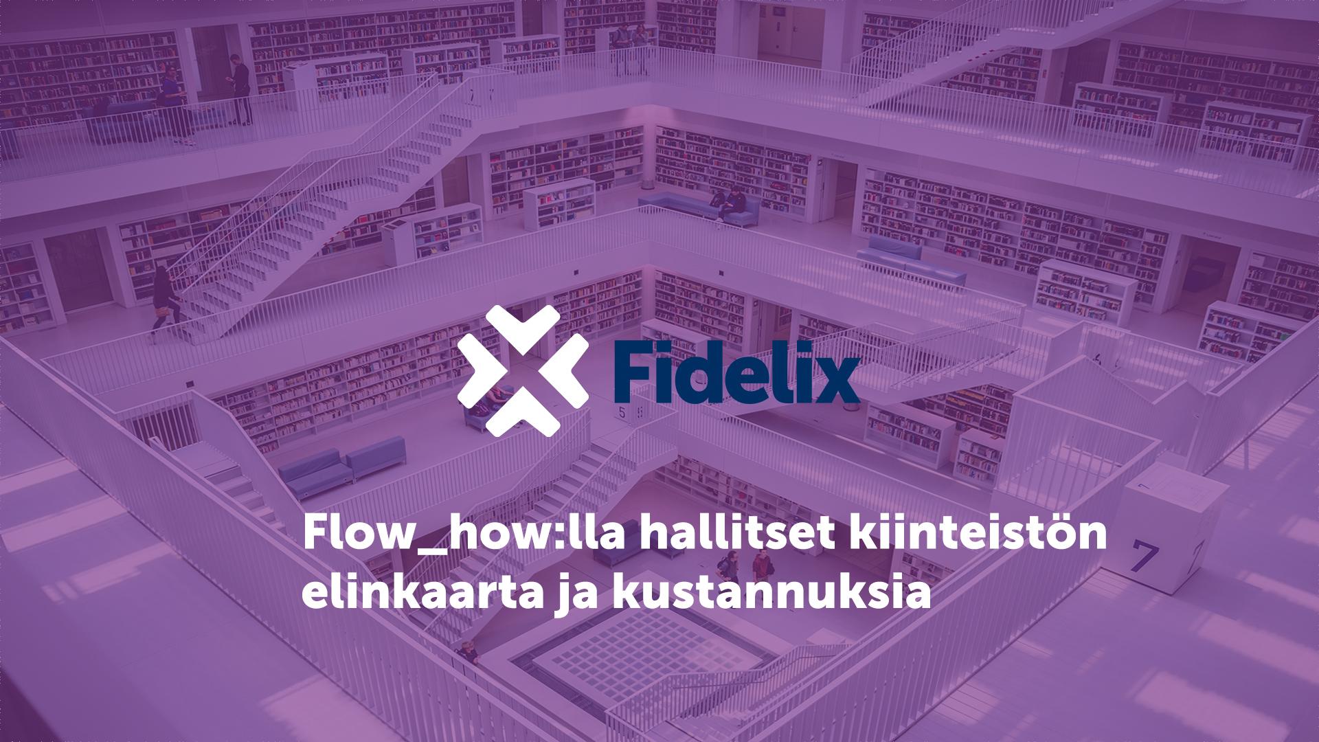 Fidelix flow_how hallitsee kiinteistön elinkaarta ja kustannuksia