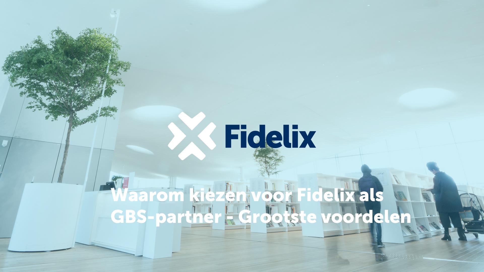 Waarom kiezen voor Fidelix als GBS-partner - Grootste voordelen
